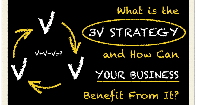 What Is The 3V STRATEGY and How Can Your Business Benefit From It?