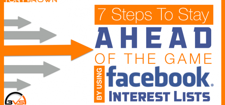 7 Steps To Stay Ahead Of The Game By Using Facebook Interest Lists