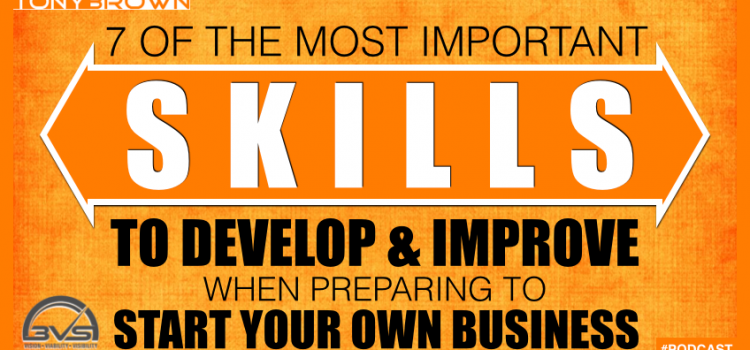 3VS 004: The 7 Most Important Skills To Develop And Improve When Preparing To Start Your Business