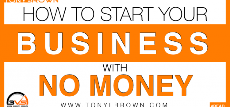 Start Your Business With No Money: 5 Actions You Can Take To Get Started