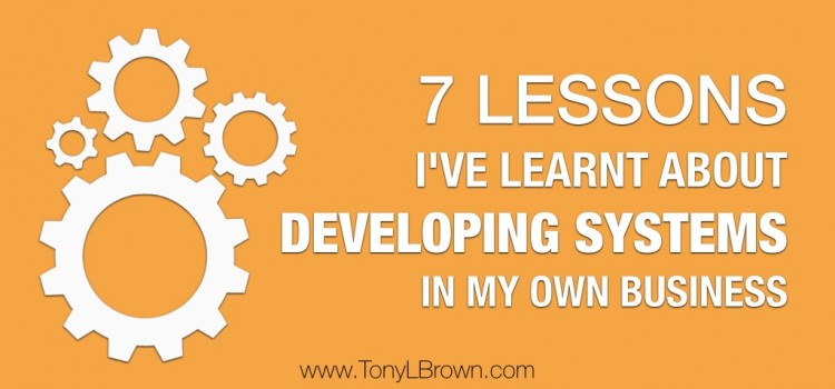 Developing Systems Effectively – 7 Key Lessons I've Learnt