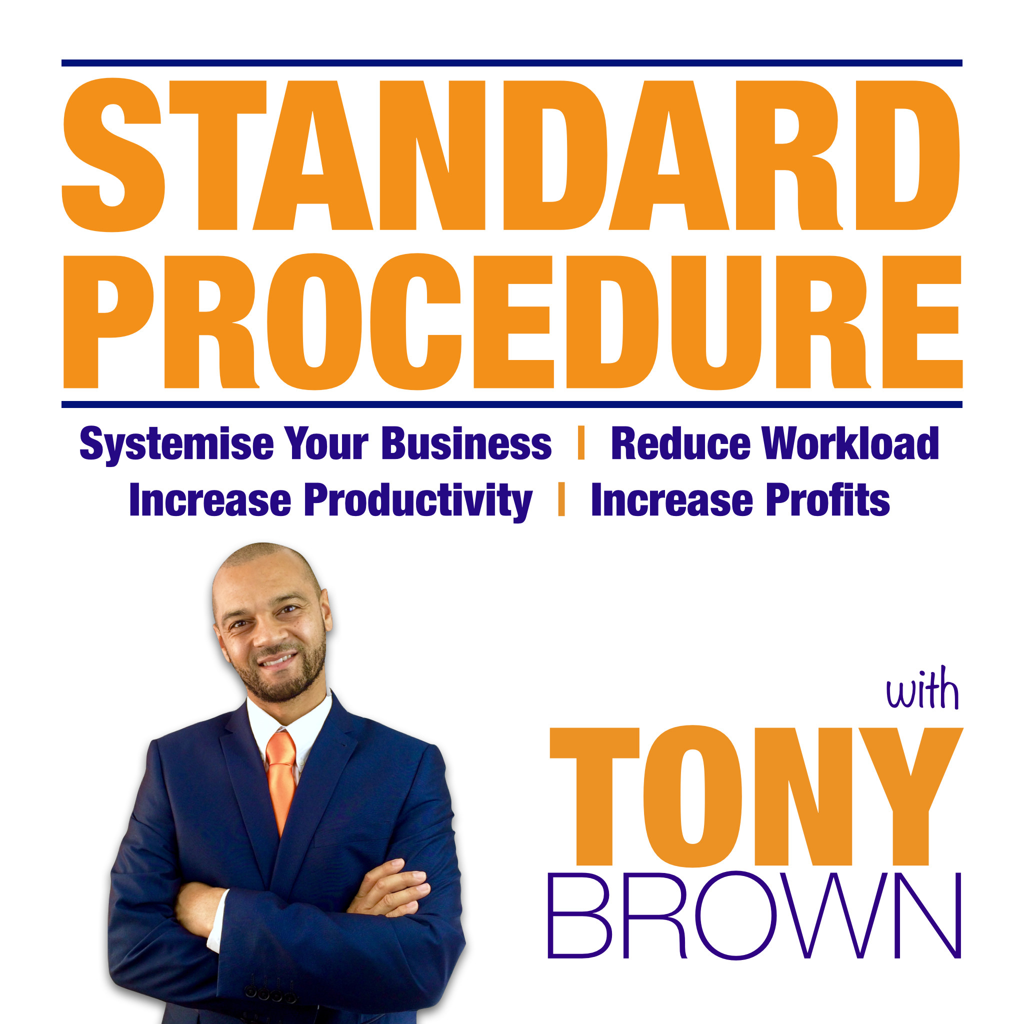 Standard Procedure: Systemise Your Business | Reduce Workload | Increase Productivity  | Increase Profits | Tony L Brown